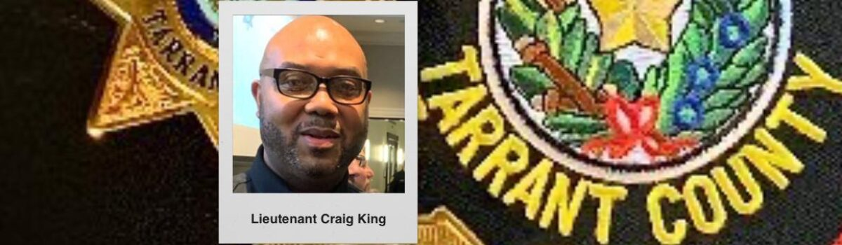Tarrant County Lieutenant King Dies After Long Battle With COVID-19